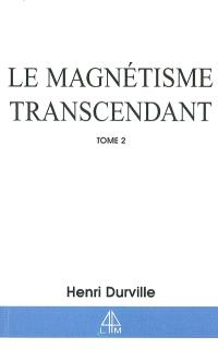 Le magnétisme transcendant. Volume 2, Le pouvoir thaumaturgique royal