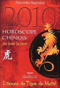 2010, horoscope chinois au jour le jour  : l' année du tigre de métal