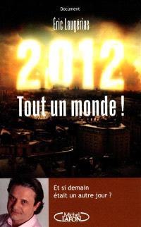 2012 : tout un monde ! : et si demain était un autre jour ?