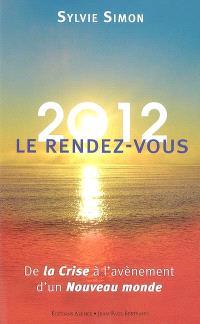 2012, le rendez-vous : de la crise à l'avènement d'un nouveau monde