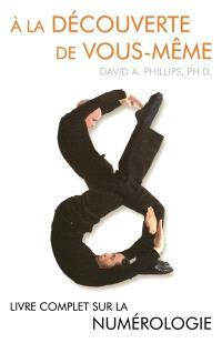 À la découverte de vous-même  : livre complet sur la numérologie