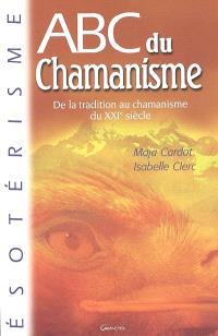 Abc du chamanisme : de la tradition au chamanisme du XXIe siècle