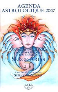 Agenda astrologique 2007 : vos prévisions astrales jour après jour et les conseils de Serge Arias
