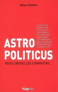 Astro politicus : vous croyez les connaître...