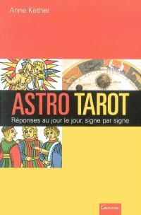 Astro-tarot, réponses au jour le jour, signe par signe