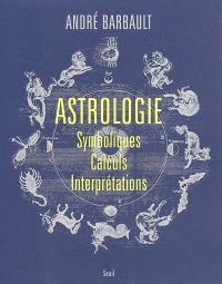 Astrologie : symboliques, calculs, interprétations