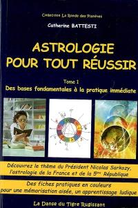 Astrologie pour tout réussir. Volume 1, Des bases fondamentales à la pratique immédiate