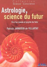 Astrologie, science du futur : fin d'un monde et psyché d'un futur