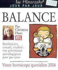 Balance : votre horoscope quotidien 2006 : sentiments, travail, vitalité, vos prévisions astrologiques jour par jour