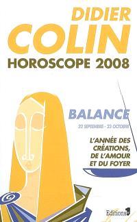 Balance, septième signe du zodiaque, 22 ou 23 septembre-22 ou 23 octobre : l'année des créations, de l'amour et du foyer : horoscope 2008
