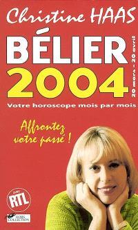 Bélier 2004 (20 mars-20 avril) : votre horoscope mois par mois : affrontez votre passé !