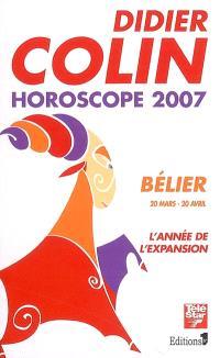 Bélier, premier signe du zodiaque, 20 ou 21 mars-19 ou 20 avril : l'année de l'expansion : horoscope 2007