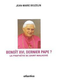 Benoît XVI, dernier pape ? : selon la mystérieuse prophétie de saint Malachie