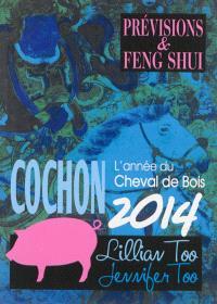 Cochon 2014 : l'année du cheval de bois : prévisions & feng shui