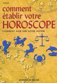 Comment établir votre horoscope : comment agir sur votre avenir