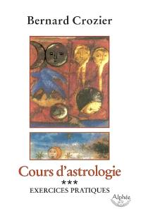 Cours d'astrologie. Volume 3, Exercices pratiques