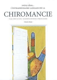 Entrez dans l'extraordinaire langage de la chiromancie : ce que révèlent nos mains : interprétations divinatoires et études du caractère