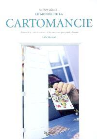 Entrez dans... le monde de la cartomancie : apprendre à tirer les cartes et les interpréter pour prédire l'avenir