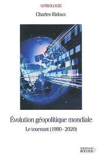 Evolution géopolitique mondiale : le tournant, 1980-2020