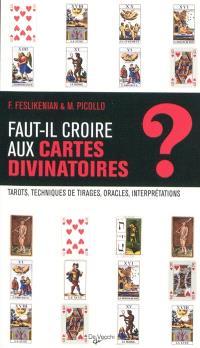 Faut-il croire aux cartes divinatoires ? : tarots, techniques de tirages, oracles, interprétations