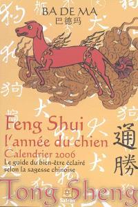 Feng shui, l'année du chien : calendrier 2006 : le guide du bien-être éclairé selon la sagesse chinoise