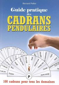 Guide pratique des cadrans pendulaires : 100 cadrans pour tous les domaines