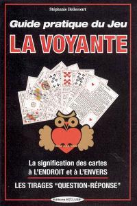 Guide pratique du jeu la voyante : la signification des 32 cartes à l'envers ou à l'endroit : les méthodes de tirages