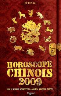 Horoscope chinois 2009 : les 12 signes décryptés : amour, argent, santé