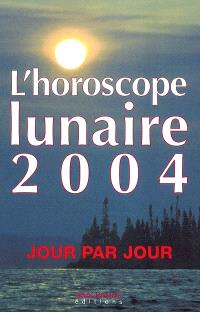 Horoscope lunaire 2004 : jour par jour