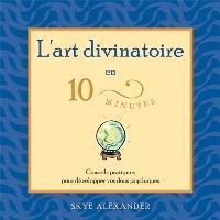 L'art divinatoire en 10 minutes  : conseils pratiques pour développer vos dons psychiques
