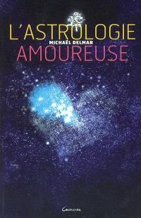 L'astrologie amoureuse : guide astrologique des relations affectives
