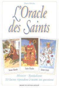 L'oracle des saints : histoire, symbolisme : 53 saints répondent à toutes vos questions