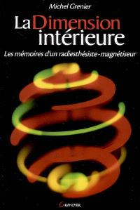 La dimension intérieure : les mémoires d'un radiesthésiste-magnétiseur
