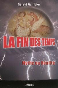La fin des temps : mythe ou réalité : essai