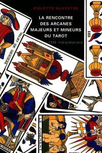 La rencontre des arcanes majeurs et mineurs du tarot : 1.232 interprétations