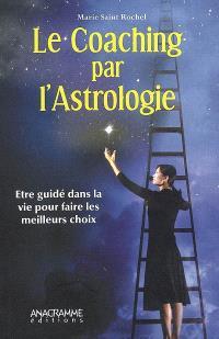 Le coaching par l'astrologie : être guidé dans la vie pour faire les meilleurs choix