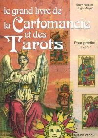 Le grand livre de la cartomancie et des tarots : pour prédire l'avenir