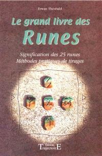 Le grand livre des runes : signification des 25 runes : méthodes pratiques de tirages