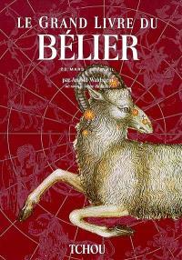 Le grand livre du Bélier : 20 mars-21 avril
