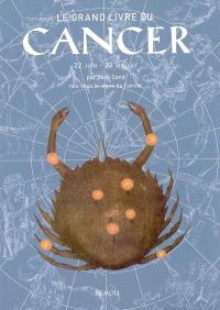 Le grand livre du Cancer : 22 juin-22 juillet