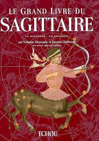 Le grand livre du Sagittaire : 22 novembre-22 décembre
