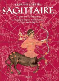 Le grand livre du Sagittaire : 23 novembre-21 décembre