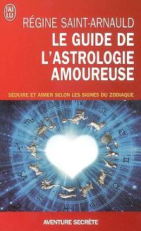 Le guide de l'astrologie amoureuse : séduire et aimer selon les signes du zodiaque