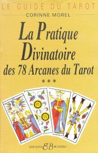 Le Guide du tarot. Volume 3, La Pratique divinatoire : des 78 arcanes du tarot