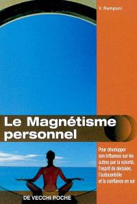 Le magnétisme personnel : pour développer son influence sur les autres par la volonté, l'esprit de décision, l'autocontrôle et la confiance en soi