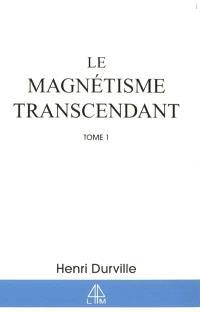 Le magnétisme transcendant. Volume 1