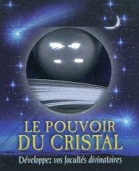 Le pouvoir du cristal : développez vos facultés divinatoires