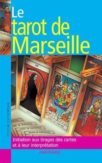 Le tarot de Marseille : initiation aux tirages des cartes et à leur interprétation