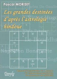 Les grandes destinées d'après l'astrologie hindoue : manuel d'interprétation en 14 leçons : 191 combinaisons planétaires, 90 horoscopes de célébrités