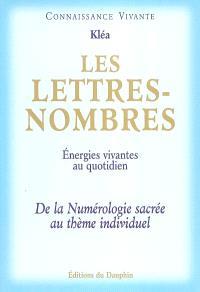 Les lettres nombres : énergies vivantes au quotidien : de la numérologie sacrée au thème individuel